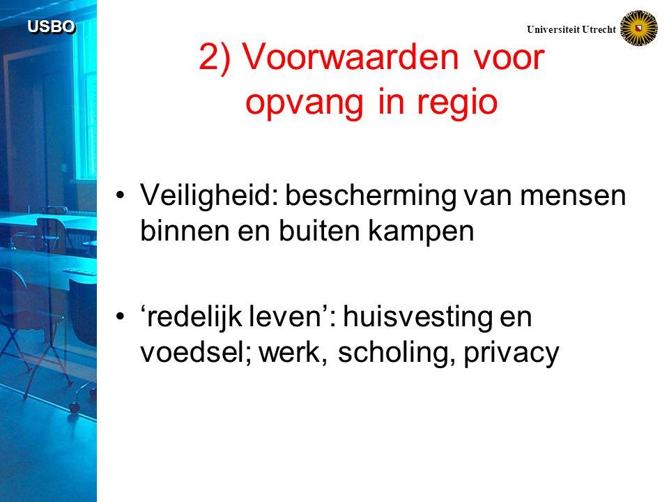 USBO Universiteit Utrecht 2) Voorwaarden voor opvang in regio Veiligheid: bescherming van mensen binnen en buiten kampen 'redelijk leven': huisvesting en voedsel; werk, scholing, privacy