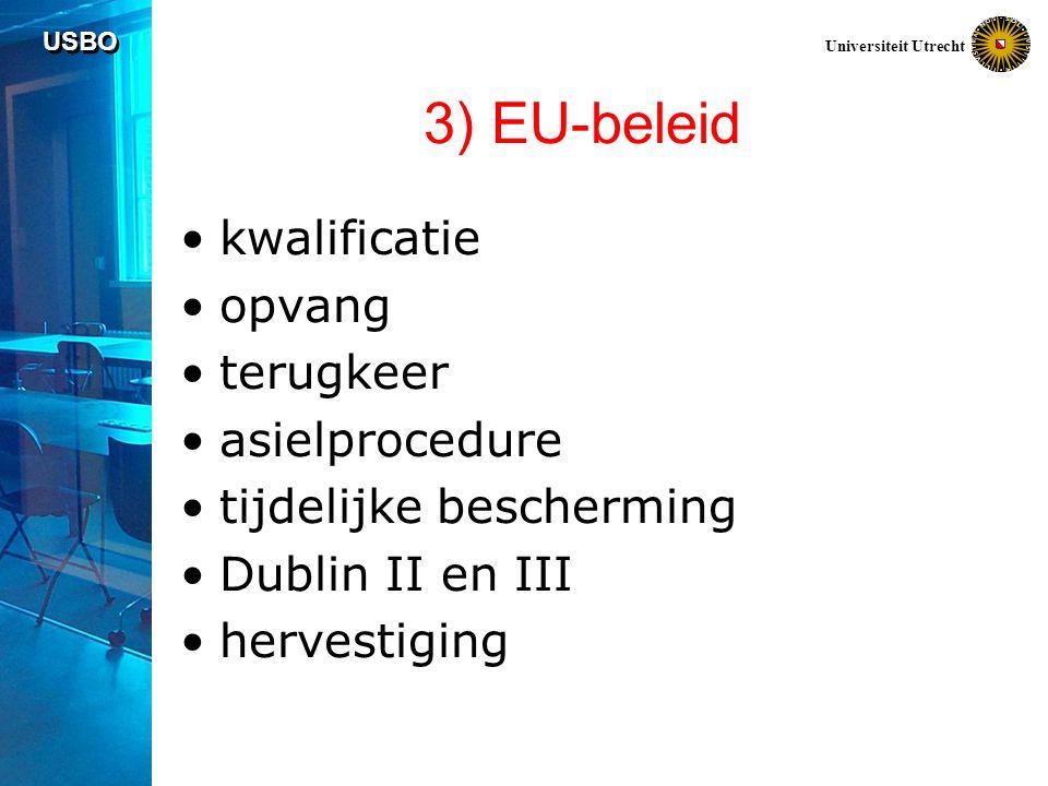 USBO Universiteit Utrecht 3) EU-beleid kwalificatie opvang terugkeer asielprocedure tijdelijke bescherming Dublin II en III hervestiging
