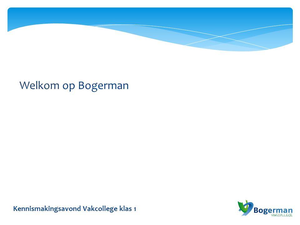 Welkom op Bogerman Kennismakingsavond Vakcollege klas 1