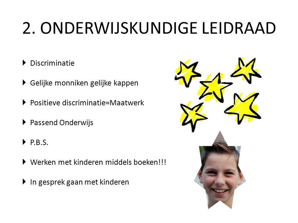  Discriminatie  Gelijke monniken gelijke kappen  Positieve discriminatie=Maatwerk  Passend Onderwijs  P.B.S.  Werken met kinderen middels boeken
