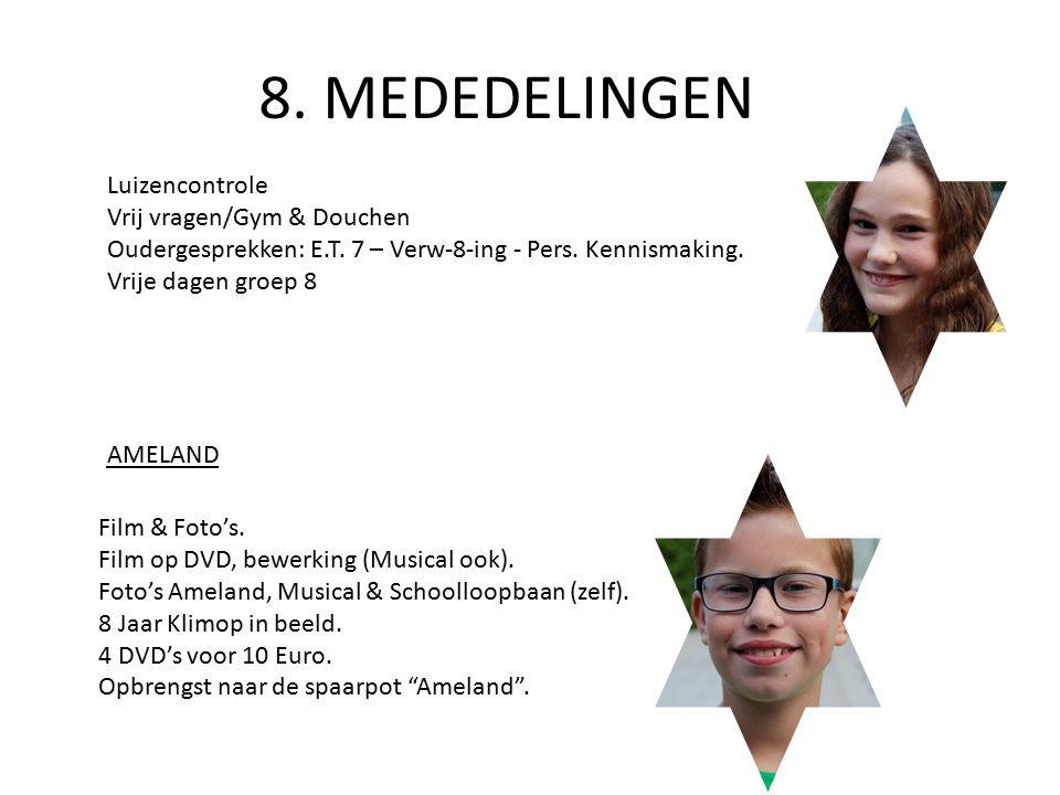 Luizencontrole Vrij vragen/Gym & Douchen Oudergesprekken: E.T. 7 – Verw-8-ing - Pers. Kennismaking. Vrije dagen groep 8 Film & Foto's. Film op DVD, be