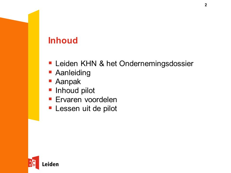 Inhoud  Leiden KHN & het Ondernemingsdossier  Aanleiding  Aanpak  Inhoud pilot  Ervaren voordelen  Lessen uit de pilot 2