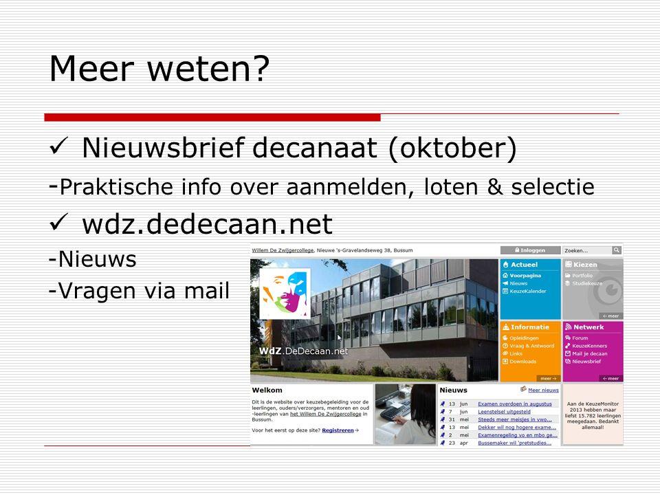 Meer weten? Nieuwsbrief decanaat (oktober) - Praktische info over aanmelden, loten & selectie wdz.dedecaan.net -Nieuws -Vragen via mail