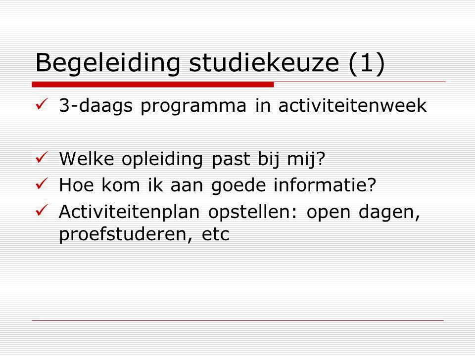 Begeleiding studiekeuze (1) 3-daags programma in activiteitenweek Welke opleiding past bij mij? Hoe kom ik aan goede informatie? Activiteitenplan opst