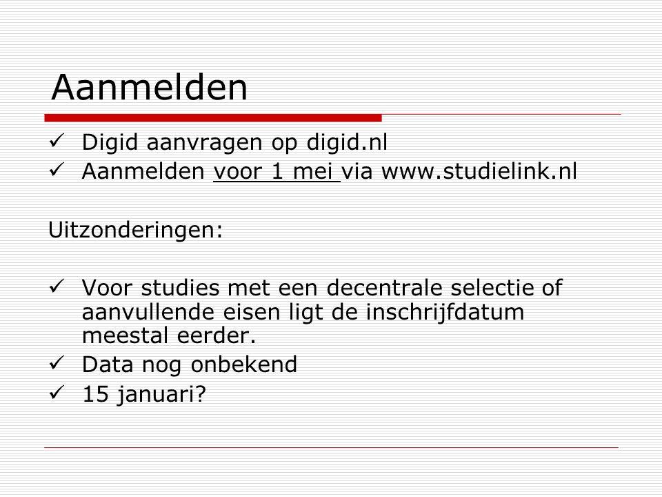 Aanmelden Digid aanvragen op digid.nl Aanmelden voor 1 mei via www.studielink.nl Uitzonderingen: Voor studies met een decentrale selectie of aanvullen