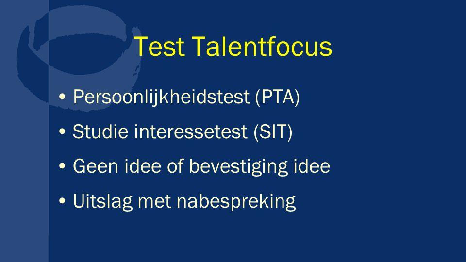 Test Talentfocus Persoonlijkheidstest (PTA) Studie interessetest (SIT) Geen idee of bevestiging idee Uitslag met nabespreking