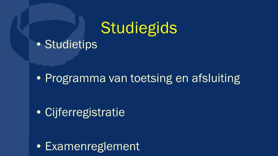 Studiegids Studietips Programma van toetsing en afsluiting Cijferregistratie Examenreglement