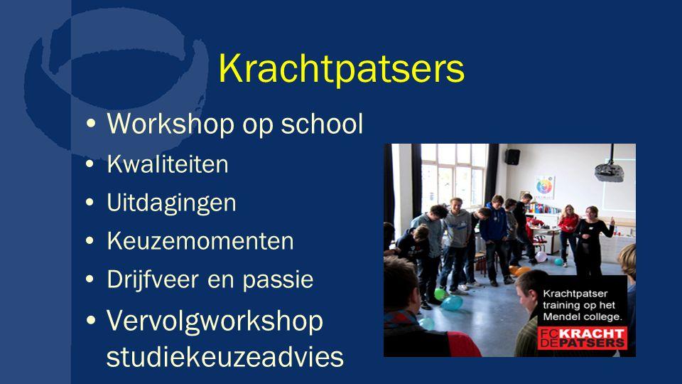 Krachtpatsers Workshop op school Kwaliteiten Uitdagingen Keuzemomenten Drijfveer en passie Vervolgworkshop studiekeuzeadvies