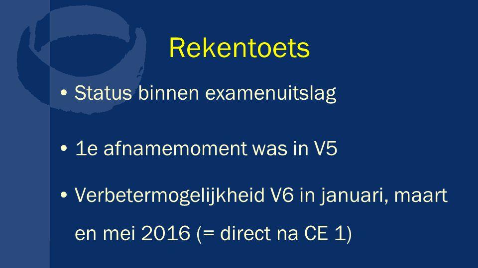 Rekentoets Status binnen examenuitslag 1e afnamemoment was in V5 Verbetermogelijkheid V6 in januari, maart en mei 2016 (= direct na CE 1)
