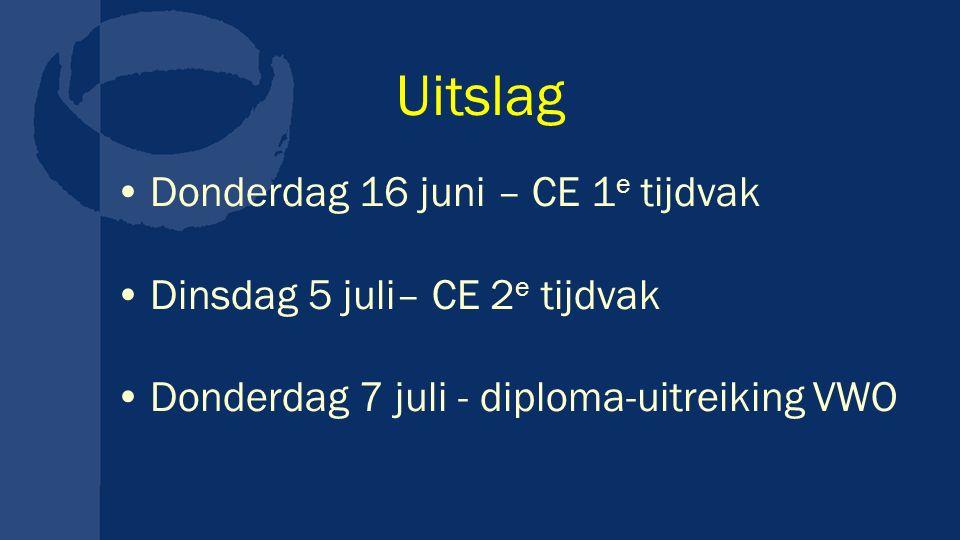 Uitslag Donderdag 16 juni – CE 1 e tijdvak Dinsdag 5 juli– CE 2 e tijdvak Donderdag 7 juli - diploma-uitreiking VWO