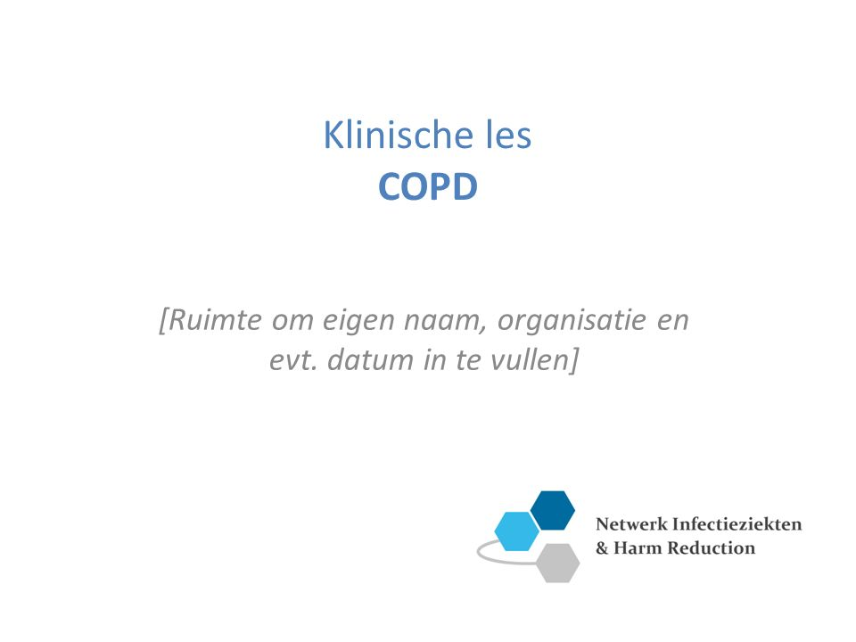 Klinische les COPD [Ruimte om eigen naam, organisatie en evt. datum in te vullen]