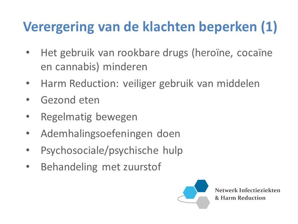 Verergering van de klachten beperken (1) Het gebruik van rookbare drugs (heroïne, cocaïne en cannabis) minderen Harm Reduction: veiliger gebruik van middelen Gezond eten Regelmatig bewegen Ademhalingsoefeningen doen Psychosociale/psychische hulp Behandeling met zuurstof