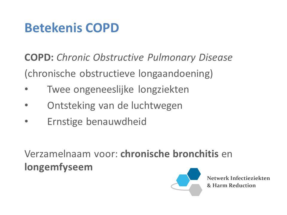 Betekenis COPD COPD: Chronic Obstructive Pulmonary Disease (chronische obstructieve longaandoening) Twee ongeneeslijke longziekten Ontsteking van de luchtwegen Ernstige benauwdheid Verzamelnaam voor: chronische bronchitis en longemfyseem