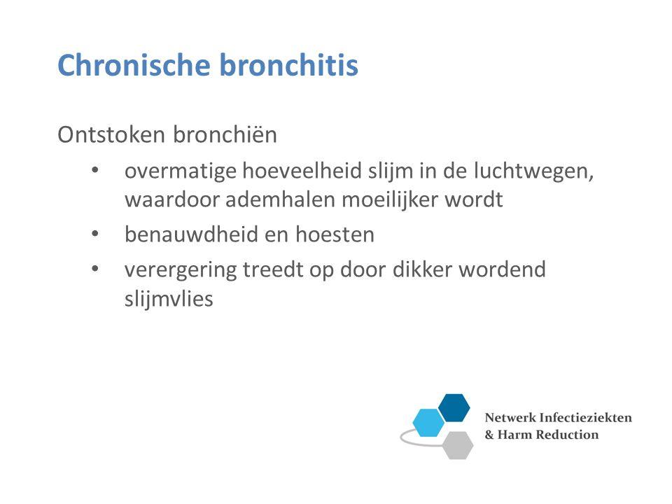 Chronische bronchitis Ontstoken bronchiën overmatige hoeveelheid slijm in de luchtwegen, waardoor ademhalen moeilijker wordt benauwdheid en hoesten verergering treedt op door dikker wordend slijmvlies