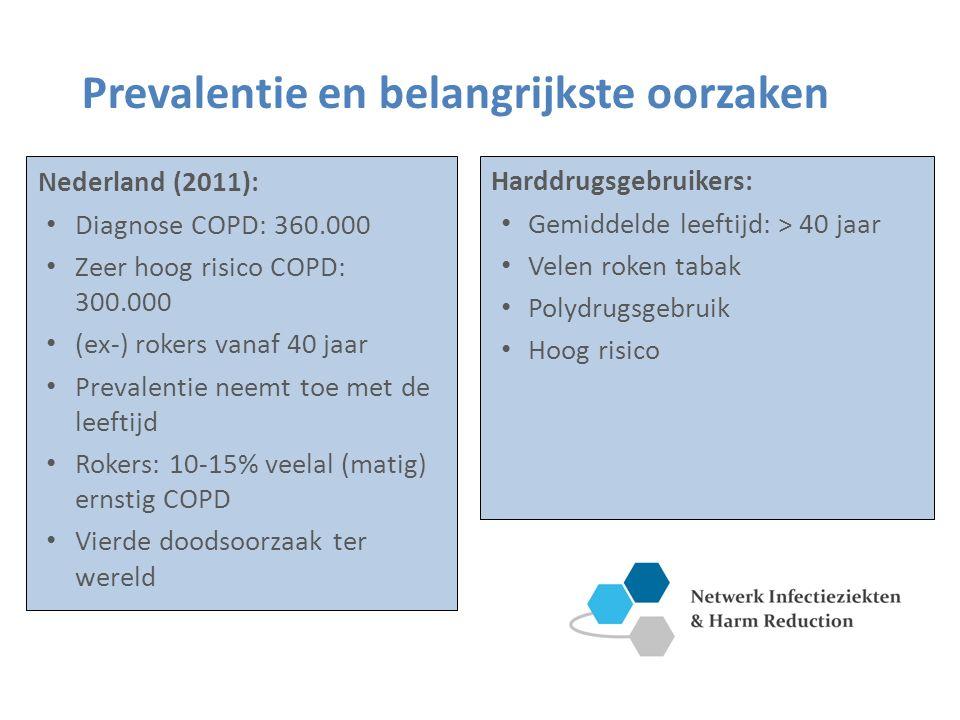 Prevalentie en belangrijkste oorzaken Nederland (2011): Diagnose COPD: 360.000 Zeer hoog risico COPD: 300.000 (ex-) rokers vanaf 40 jaar Prevalentie neemt toe met de leeftijd Rokers: 10-15% veelal (matig) ernstig COPD Vierde doodsoorzaak ter wereld Harddrugsgebruikers: Gemiddelde leeftijd: > 40 jaar Velen roken tabak Polydrugsgebruik Hoog risico