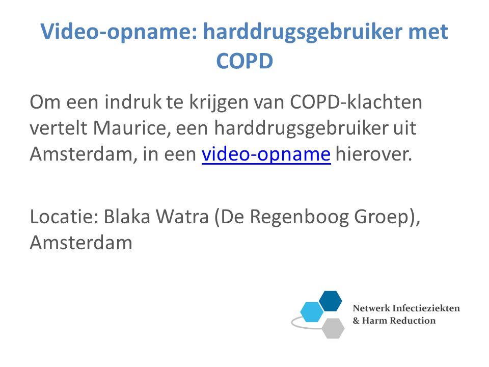 Video-opname: harddrugsgebruiker met COPD Om een indruk te krijgen van COPD-klachten vertelt Maurice, een harddrugsgebruiker uit Amsterdam, in een video-opname hierover.video-opname Locatie: Blaka Watra (De Regenboog Groep), Amsterdam