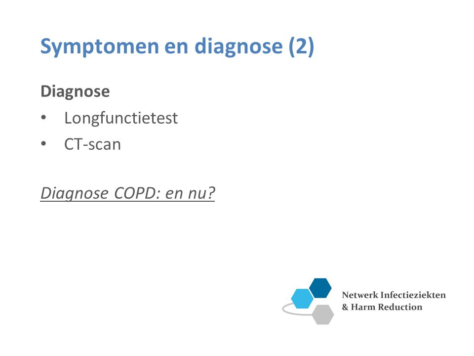 Symptomen en diagnose (2) Diagnose Longfunctietest CT-scan Diagnose COPD: en nu?