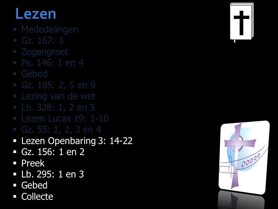 Lezen  Mededelingen  Gz. 167: 3  Zegengroet  Ps. 146: 1 en 4  Gebed  Gz. 105: 2, 5 en 9  Lezing van de wet  Lb. 328: 1, 2 en 3  Lezen Lucas 1