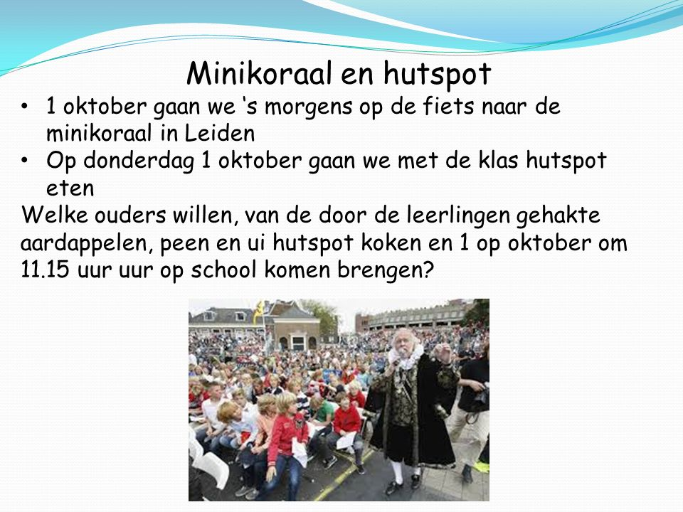Minikoraal en hutspot 1 oktober gaan we 's morgens op de fiets naar de minikoraal in Leiden Op donderdag 1 oktober gaan we met de klas hutspot eten We