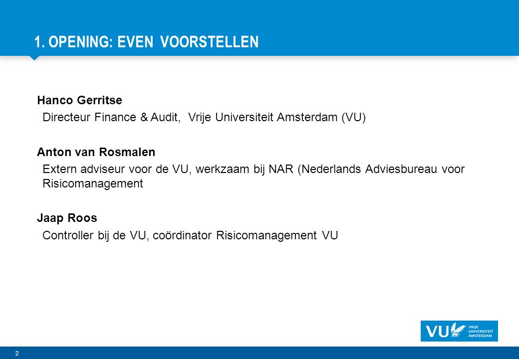 13 Vrije Universiteit Amsterdam BEWUST OMGAAN MET RISICO'S IS ONDERDEEL VAN IEDERS WERK