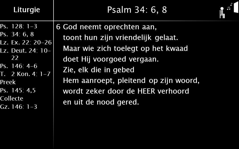 Ps.128: 1-3 Ps.34: 6, 8 Lz.Ex. 22: 20-26 Lz.Deut.