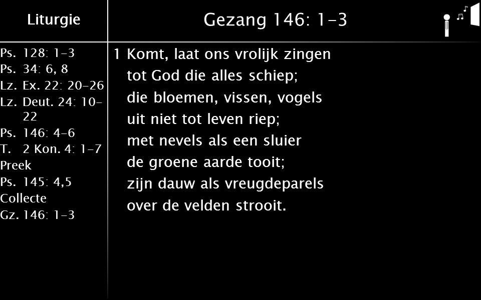 Liturgie Ps.128: 1-3 Ps.34: 6, 8 Lz.Ex.22: 20-26 Lz.Deut.
