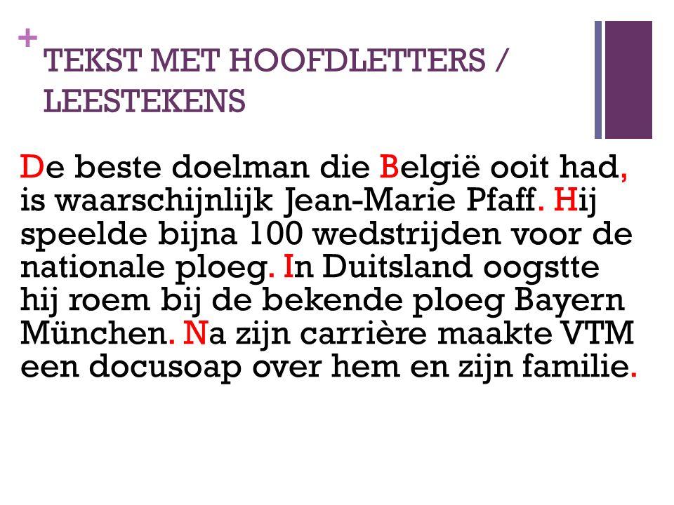 + TEKST MET HOOFDLETTERS / LEESTEKENS De beste doelman die België ooit had, is waarschijnlijk Jean-Marie Pfaff. Hij speelde bijna 100 wedstrijden voor