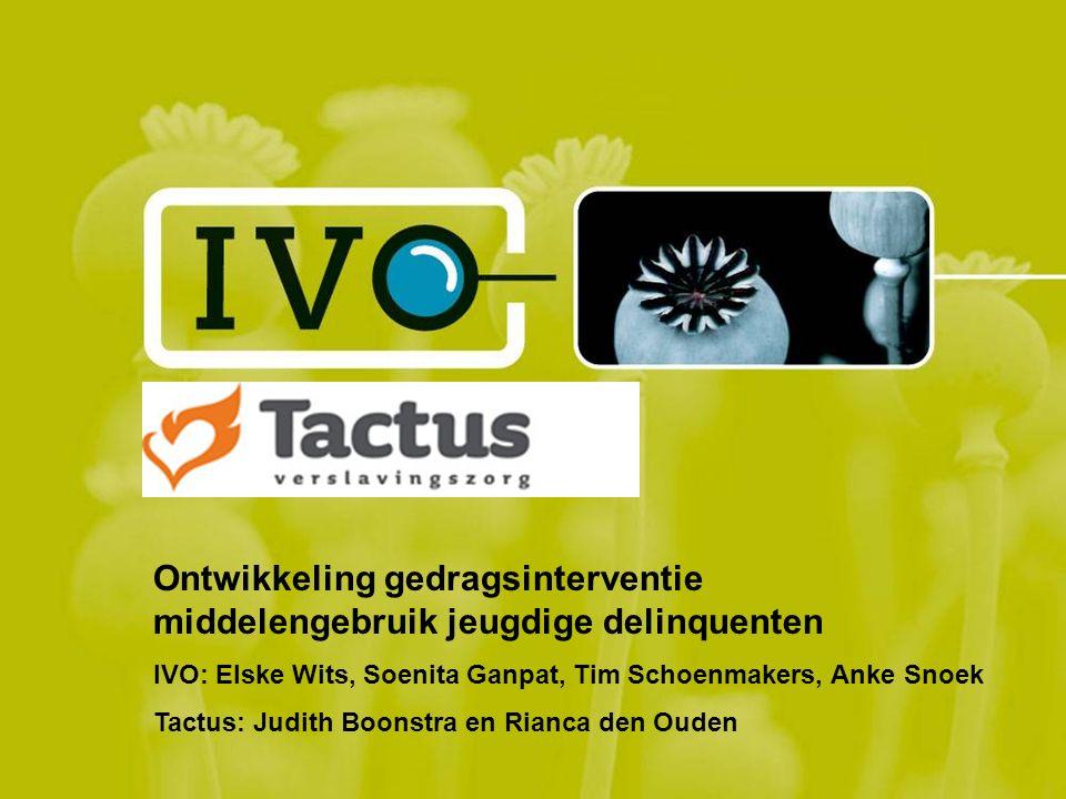 Ontwikkeling gedragsinterventie middelengebruik jeugdige delinquenten IVO: Elske Wits, Soenita Ganpat, Tim Schoenmakers, Anke Snoek Tactus: Judith Boonstra en Rianca den Ouden