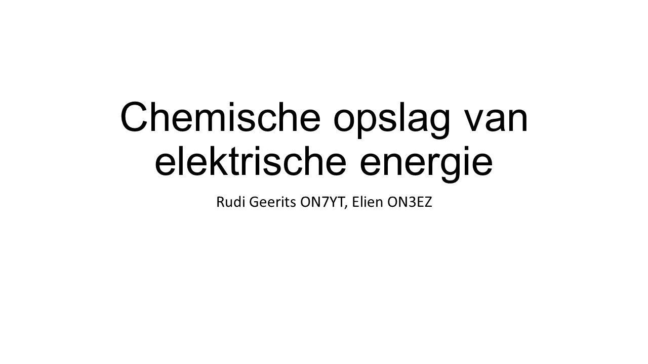 Chemische opslag van elektrische energie Rudi Geerits ON7YT, Elien ON3EZ