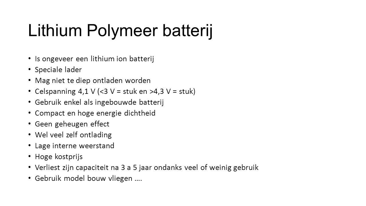 Lithium Polymeer batterij Is ongeveer een lithium ion batterij Speciale lader Mag niet te diep ontladen worden Celspanning 4,1 V ( 4,3 V = stuk) Gebru