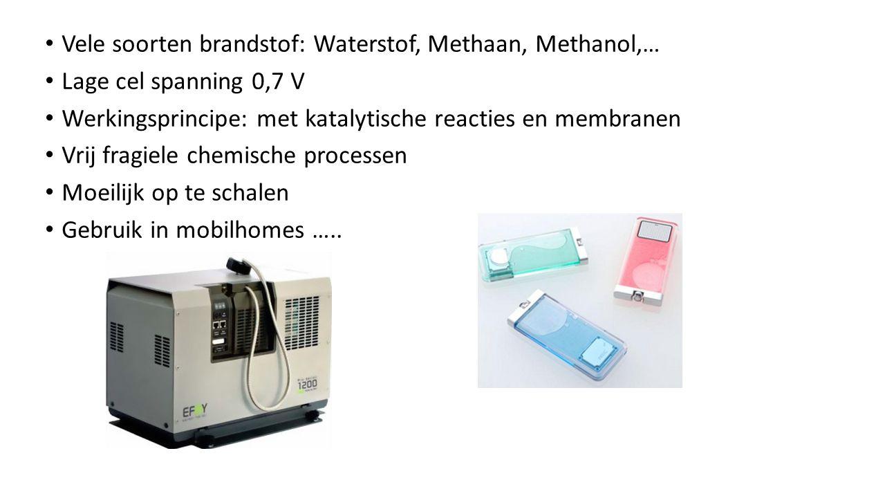 Vele soorten brandstof: Waterstof, Methaan, Methanol,… Lage cel spanning 0,7 V Werkingsprincipe: met katalytische reacties en membranen Vrij fragiele