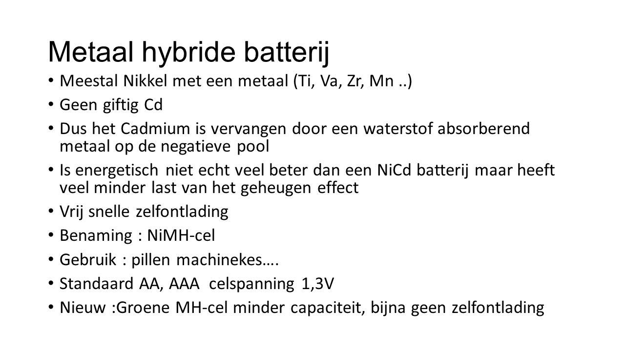 Lithium ion batterij Is geen lithium batterij Speciale lader Celspanning 3,6 V Mag niet te diep ontladen worden (<2,4 V = stuk) Mag niet overladen worden (>4,25 V = stuk) Gebruik enkel als ingebouwde batterij Compact en hoge energie dichtheid Geen geheugen effect Vrij trage zelfontlading Vrij hoge interne weerstand Hoge kostprijs Verliest zijn capaciteit na 3 à 5 jaar ondanks veel of weinig gebruik (thermisch effect) Verval: 10% 1 e jaar, 15 % 2 e jaar, 20 % 3 e jaar, 20 % 4 e jaar, 20 % 5 e jaar, capaciteit is op = Commercieel belang Gebruik Computers, GSM … en nu zelfs als start accu in moto's De tesla batterij