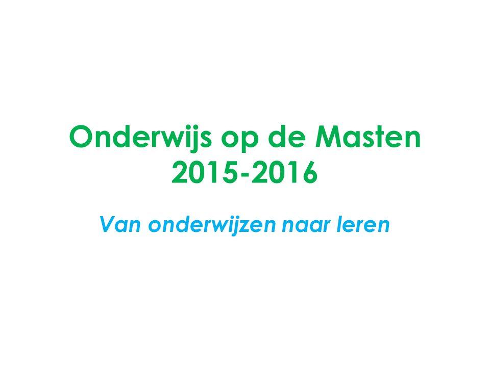 Onderwijs op de Masten 2015-2016 Van onderwijzen naar leren