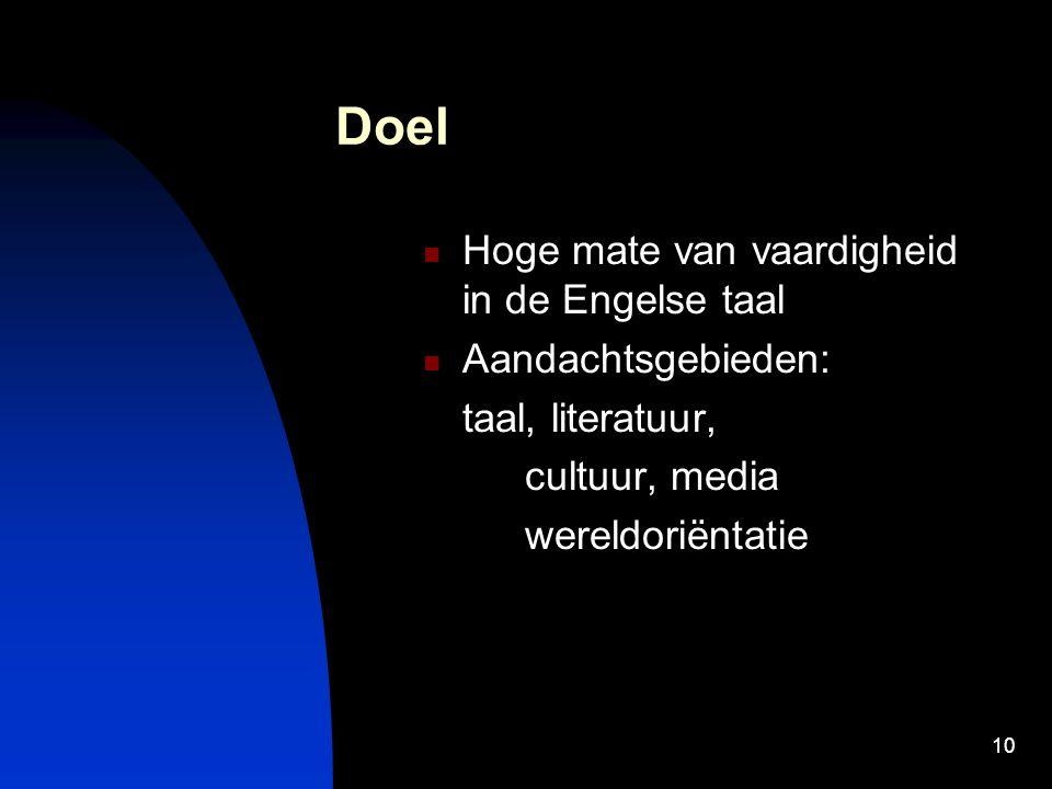 10 Doel Hoge mate van vaardigheid in de Engelse taal Aandachtsgebieden: taal, literatuur, cultuur, media wereldoriëntatie