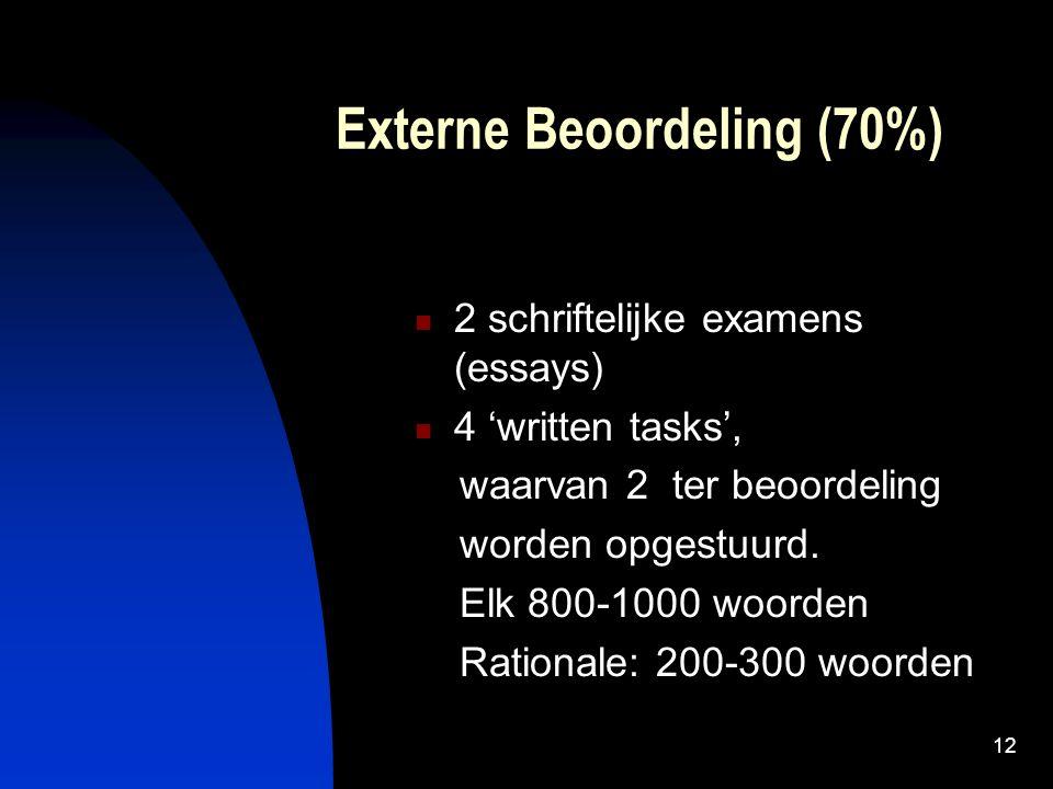 12 Externe Beoordeling (70%) 2 schriftelijke examens (essays) 4 'written tasks', waarvan 2 ter beoordeling worden opgestuurd.