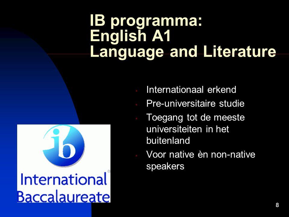 8 IB programma: English A1 Language and Literature Internationaal erkend Pre-universitaire studie Toegang tot de meeste universiteiten in het buitenland Voor native èn non-native speakers