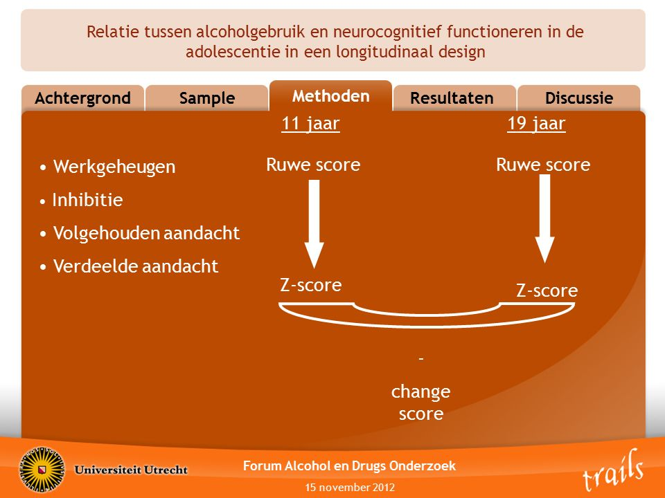 Relatie tussen alcoholgebruik en neurocognitief functioneren in de adolescentie in een longitudinaal design MethodsResultatenDiscussie Methoden Sample