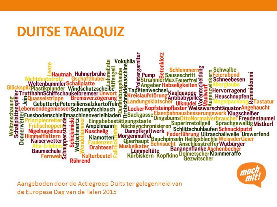 DUITSE TAALQUIZ Aangeboden door de Actiegroep Duits ter gelegenheid van de Europese Dag van de Talen 2015