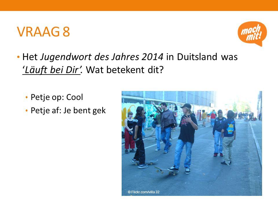 VRAAG 8 Het Jugendwort des Jahres 2014 in Duitsland was 'Läuft bei Dir'.