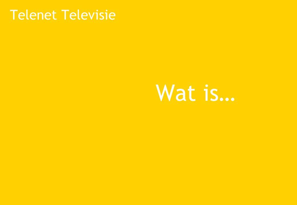 Telenet Televisie Wat is…