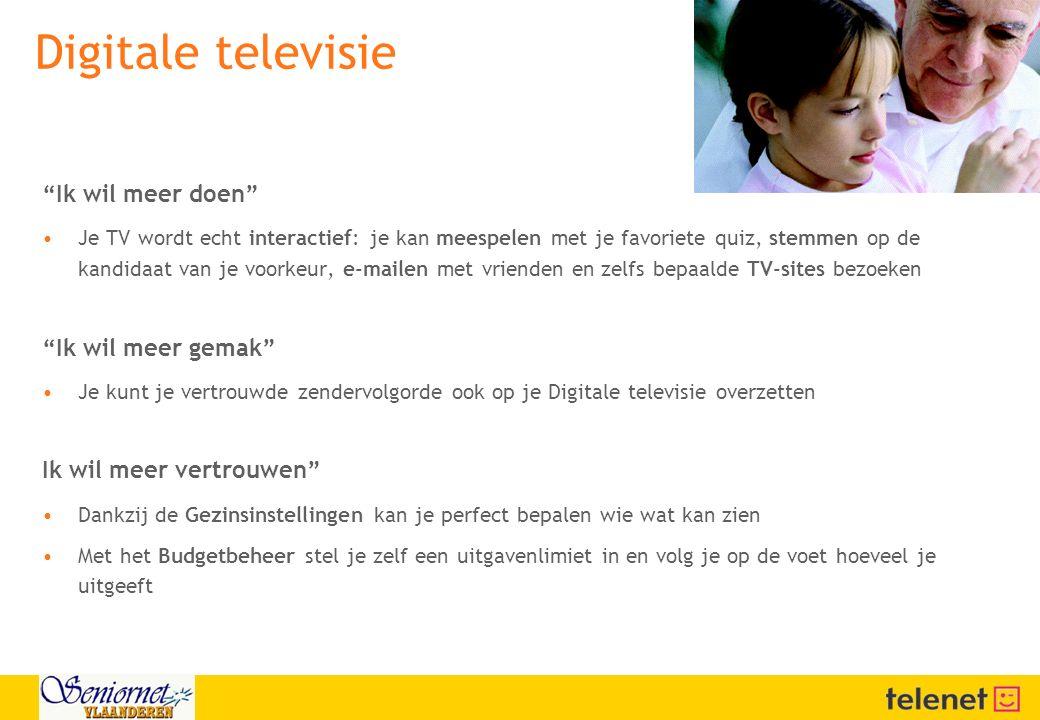 """Digitale televisie """"Ik wil meer doen"""" Je TV wordt echt interactief: je kan meespelen met je favoriete quiz, stemmen op de kandidaat van je voorkeur, e"""