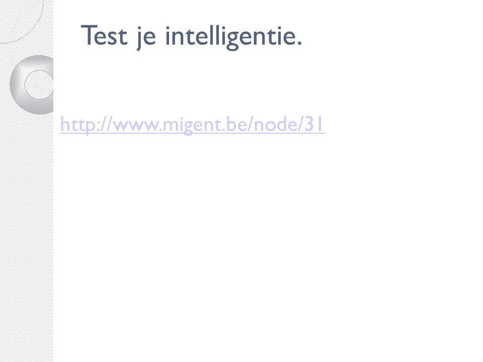 Test je intelligentie. http://www.migent.be/node/31