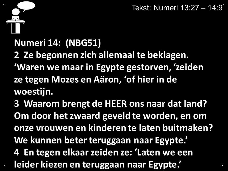 ....Tekst: Numeri 13:27 – 14:9 Numeri 14: (NBG51) 2 Ze begonnen zich allemaal te beklagen.