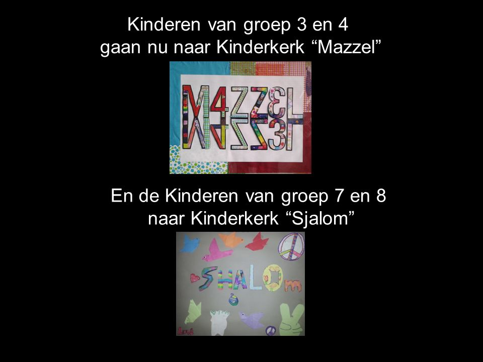 Kinderen van groep 3 en 4 gaan nu naar Kinderkerk Mazzel En de Kinderen van groep 7 en 8 naar Kinderkerk Sjalom