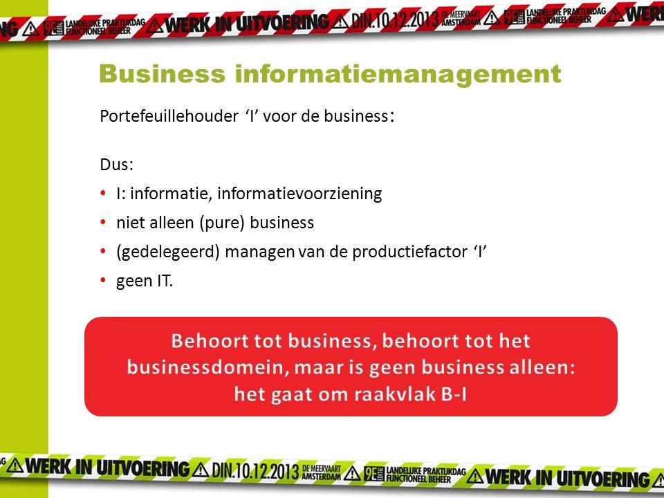 Portefeuillehouder 'I' voor de business : Dus: I: informatie, informatievoorziening niet alleen (pure) business (gedelegeerd) managen van de productie