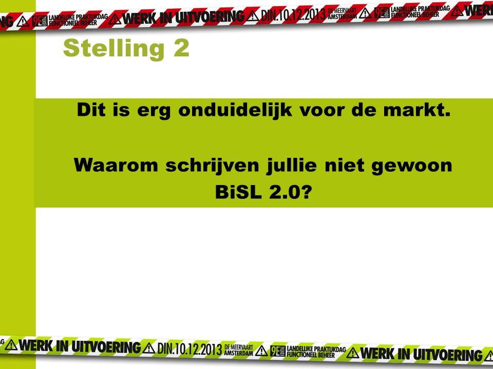 Dit is erg onduidelijk voor de markt. Waarom schrijven jullie niet gewoon BiSL 2.0? Stelling 2