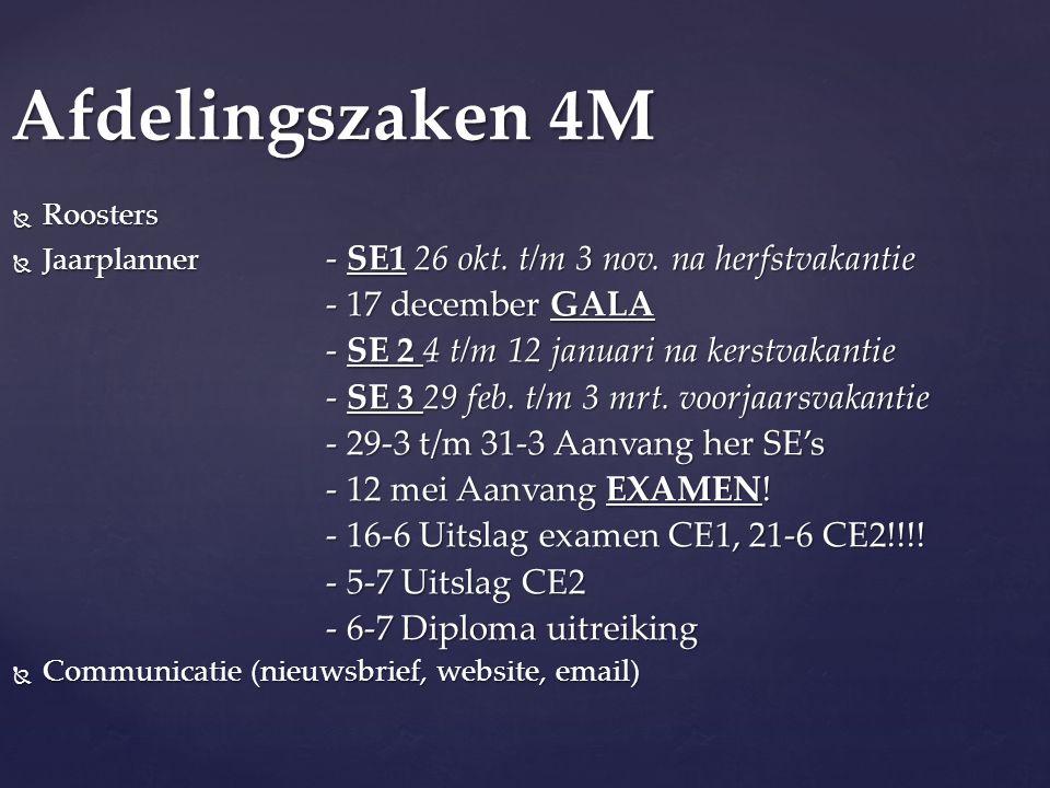 Afdelingszaken 4M  Roosters  Jaarplanner - SE1 26 okt. t/m 3 nov. na herfstvakantie - 17 december GALA - SE 2 4 t/m 12 januari na kerstvakantie - SE