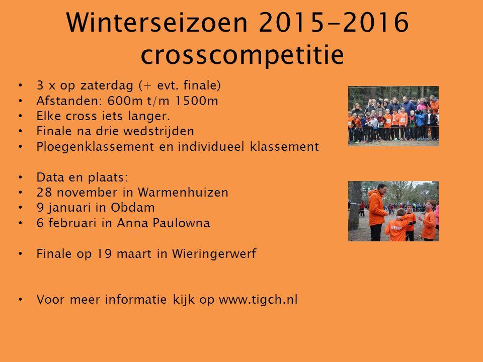 Winterseizoen 2015-2016 crosscompetitie 3 x op zaterdag (+ evt. finale) Afstanden: 600m t/m 1500m Elke cross iets langer. Finale na drie wedstrijden P