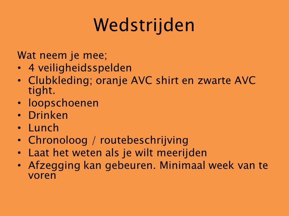 Wedstrijden Wat neem je mee; 4 veiligheidsspelden Clubkleding; oranje AVC shirt en zwarte AVC tight. loopschoenen Drinken Lunch Chronoloog / routebesc