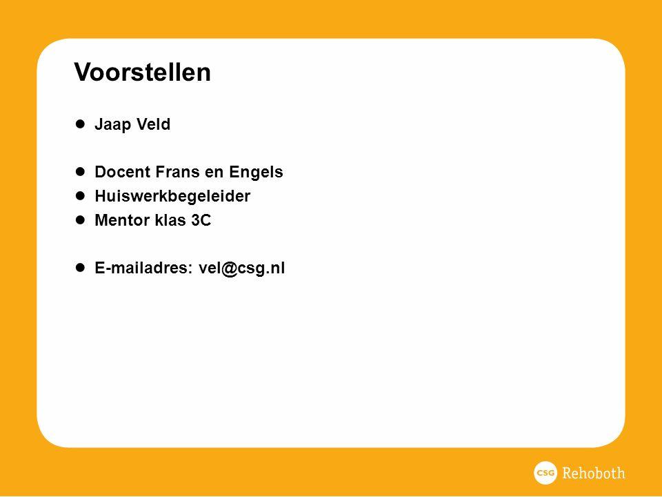 Voorstellen ● Jaap Veld ● Docent Frans en Engels ● Huiswerkbegeleider ● Mentor klas 3C ● E-mailadres: vel@csg.nl
